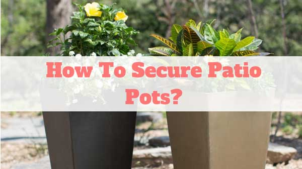 How To Secure Patio Pots to Concrete to Prevent Them from Being Stolen